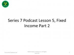 Series 7 Podcast Episode 5, Fixed Income 2