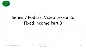 Series 7 Podcast Episode 6, Fixed Income 3