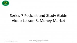 Series 7 Podcast Video Episode 8 Money Market Debt